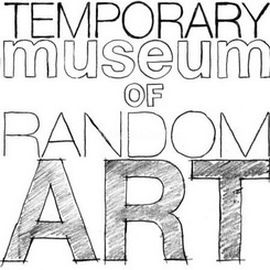 Temporary Museum of Random Art